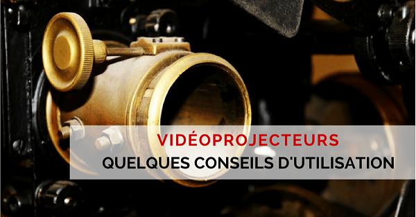 conseil utilisation videoprojecteur