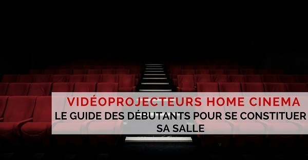 videoprojecteur et home cinema maison